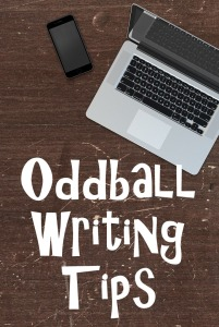 Oddball Writing Tips